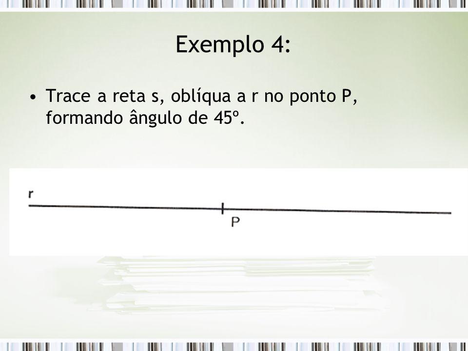 Exemplo 4: Trace a reta s, oblíqua a r no ponto P, formando ângulo de 45º.