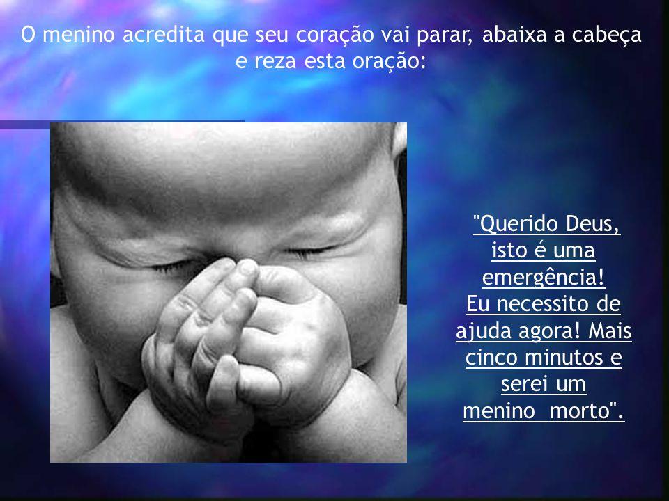 O menino acredita que seu coração vai parar, abaixa a cabeça e reza esta oração: Querido Deus, isto é uma emergência.