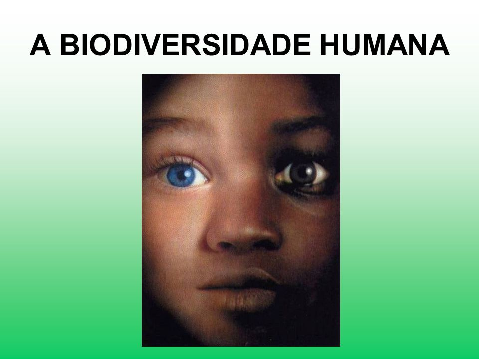 A BIODIVERSIDADE HUMANA