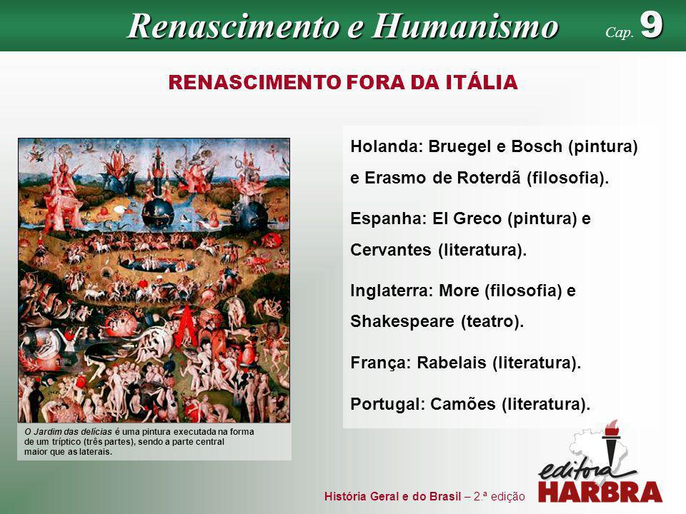História Geral e do Brasil – 2.ª edição RENASCIMENTO FORA DA ITÁLIA Holanda: Bruegel e Bosch (pintura) e Erasmo de Roterdã (filosofia). Espanha: El Gr