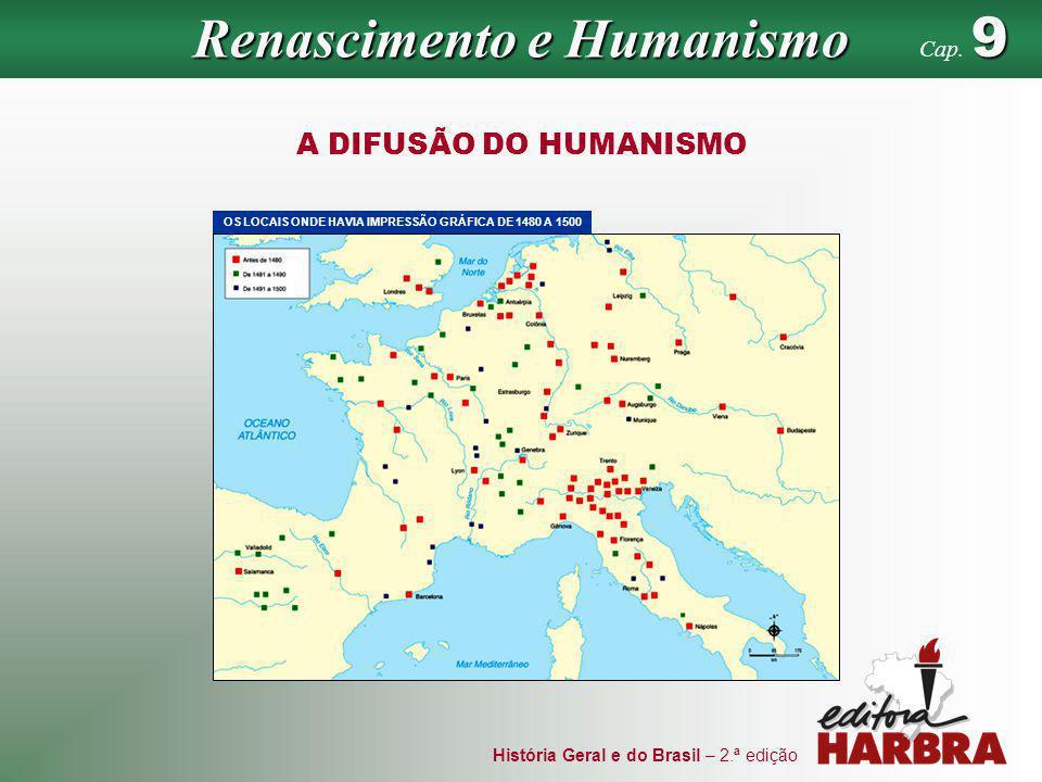 História Geral e do Brasil – 2.ª edição A DIFUSÃO DO HUMANISMO OS LOCAIS ONDE HAVIA IMPRESSÃO GRÁFICA DE 1480 A 1500 Renascimento e Humanismo 9 Cap. 9