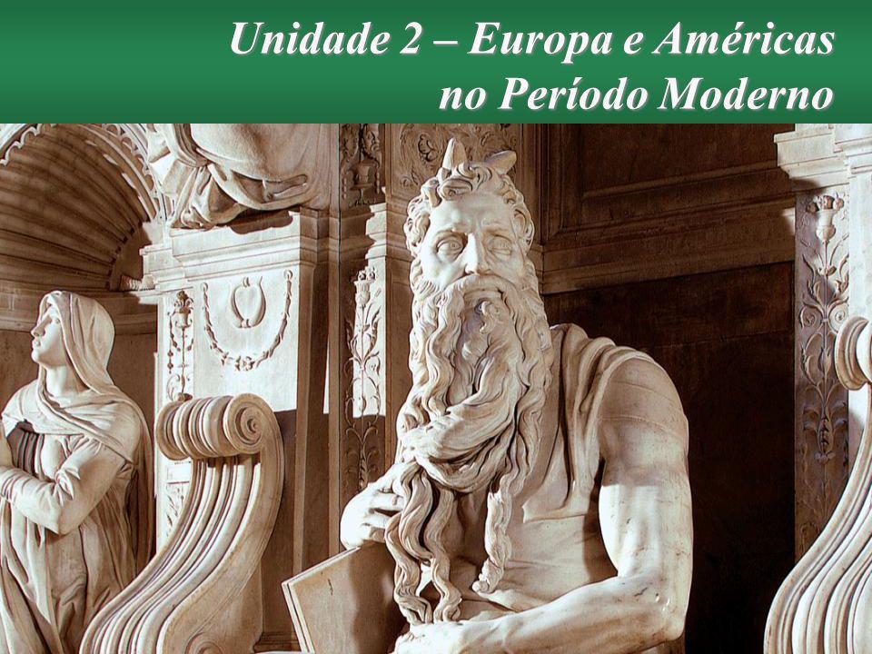 História Geral e do Brasil – 2.ª edição Unidade 2 – Europa e Américas no Período Moderno