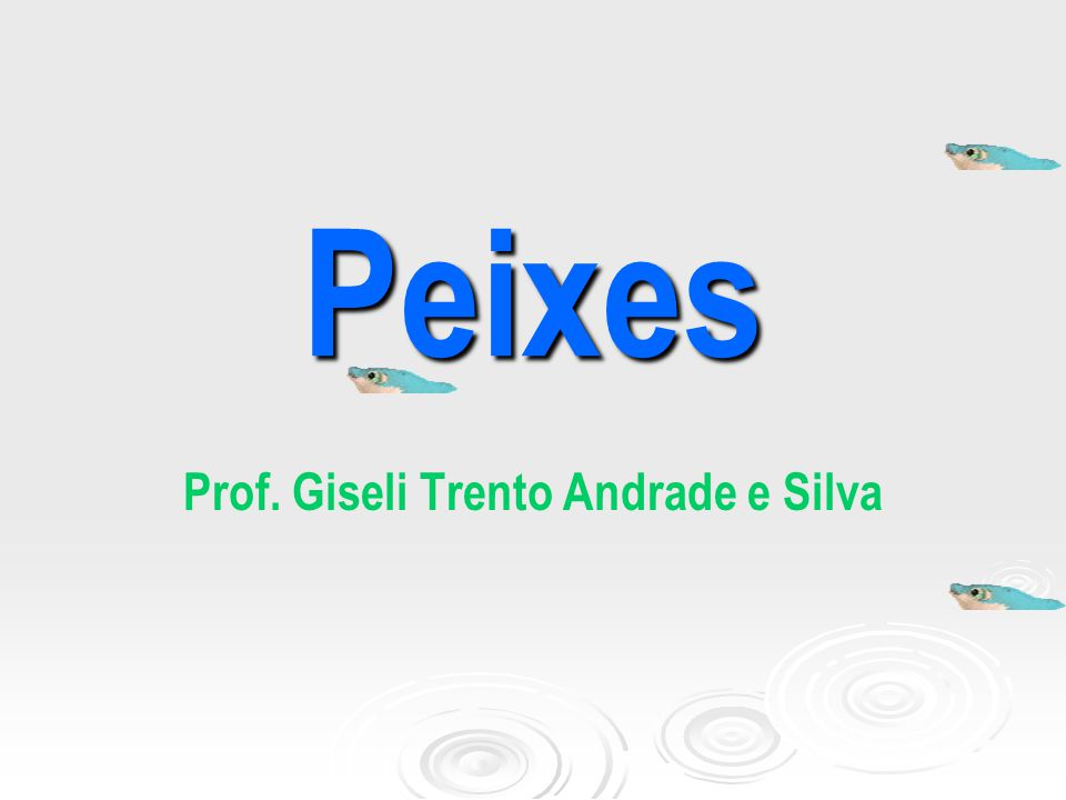 Peixes Prof. Giseli Trento Andrade e Silva