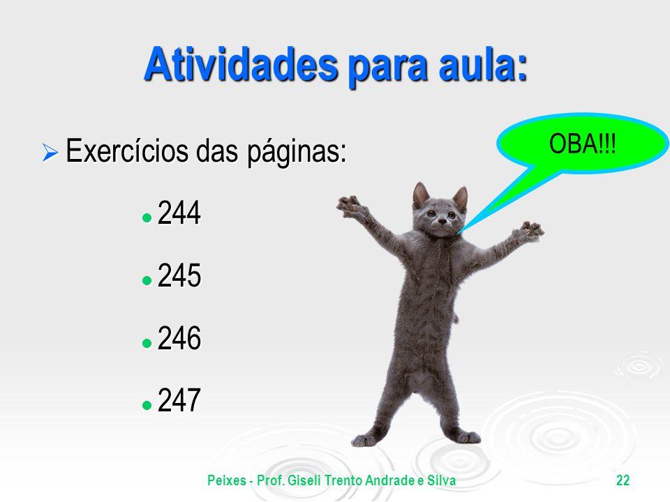 Peixes - Prof. Giseli Trento Andrade e Silva22 Atividades para aula: Exercícios das páginas: Exercícios das páginas: 244 244 245 245 246 246 247 247 O