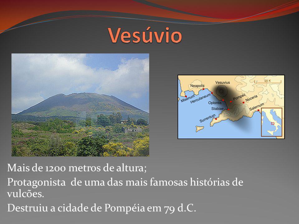 Mais de 1200 metros de altura; Protagonista de uma das mais famosas histórias de vulcões. Destruiu a cidade de Pompéia em 79 d.C.