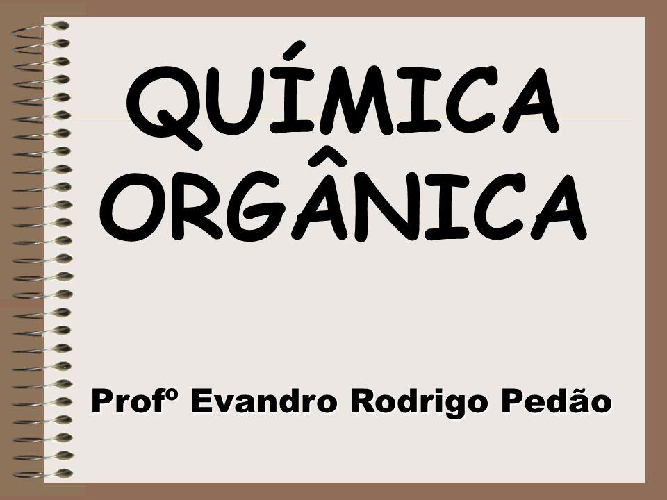 QUÍMICA ORGÂNICA Profº Evandro Rodrigo Pedão