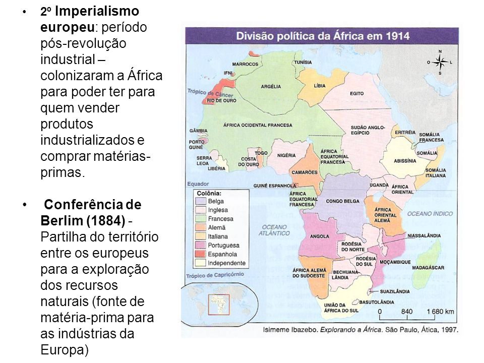 2º Imperialismo europeu: período pós-revolução industrial – colonizaram a África para poder ter para quem vender produtos industrializados e comprar m
