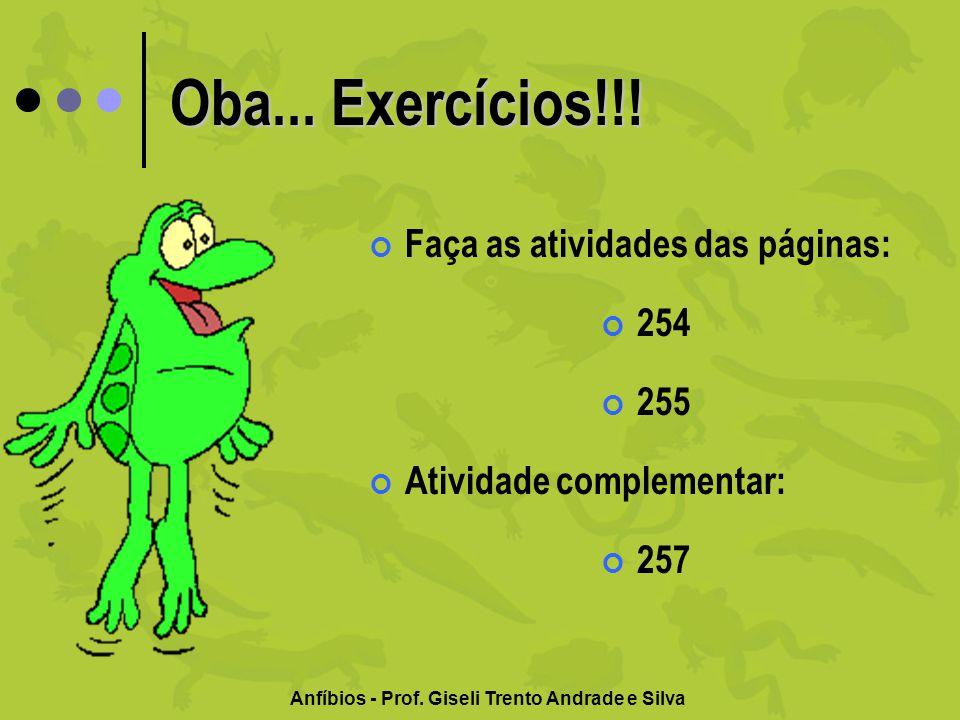 Anfíbios - Prof. Giseli Trento Andrade e Silva Oba... Exercícios!!! Faça as atividades das páginas: 254 255 Atividade complementar: 257