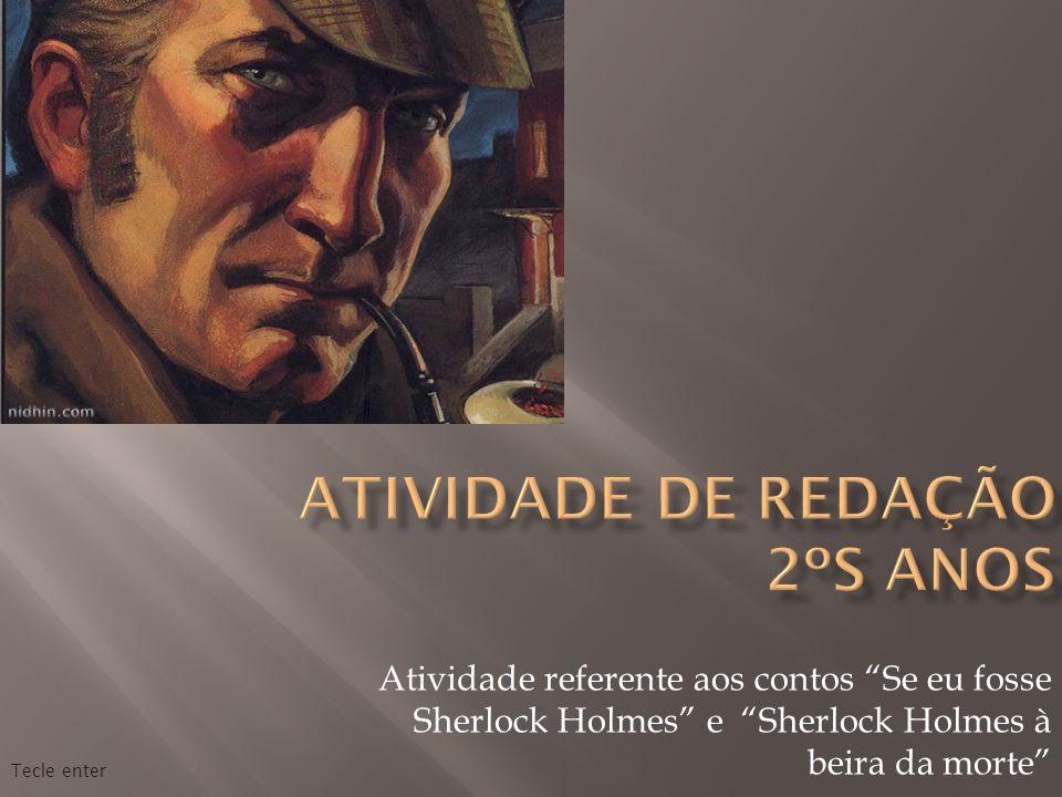 Os textos Sherlock Holmes à beira da morte e Se eu fosse Sherlock Holmes fazem parte do gênero da ficção policial.