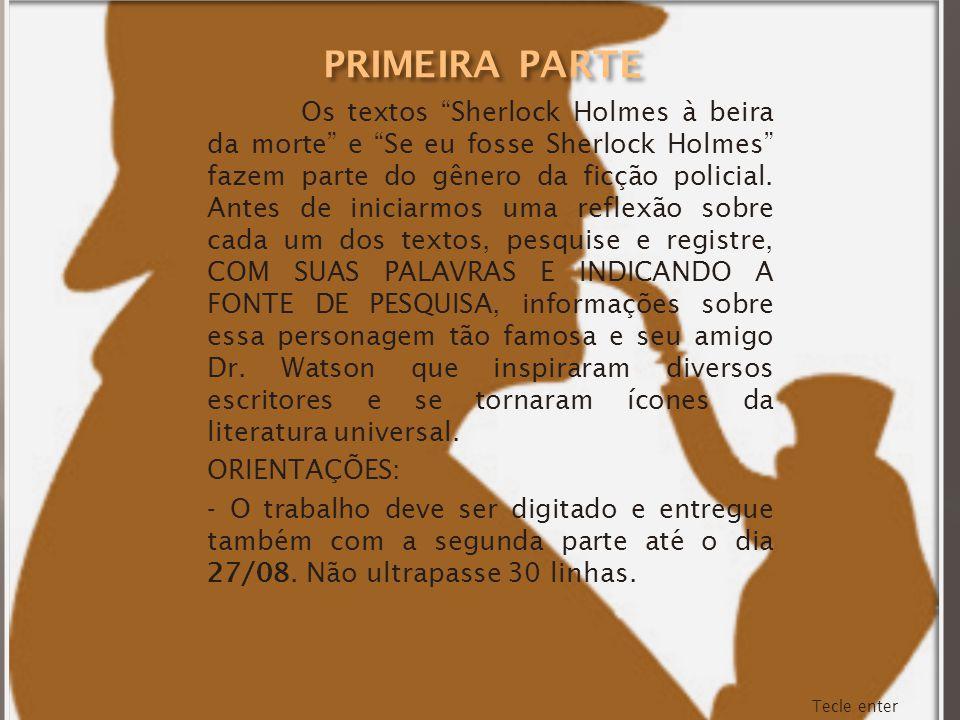 Os textos Sherlock Holmes à beira da morte e Se eu fosse Sherlock Holmes fazem parte do gênero da ficção policial. Antes de iniciarmos uma reflexão so