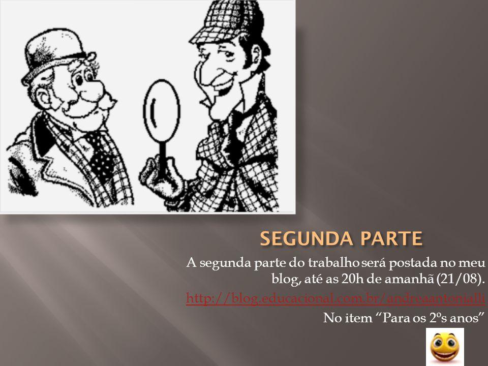 A segunda parte do trabalho será postada no meu blog, até as 20h de amanhã (21/08). http://blog.educacional.com.br/andreaantonialli No item Para os 2º