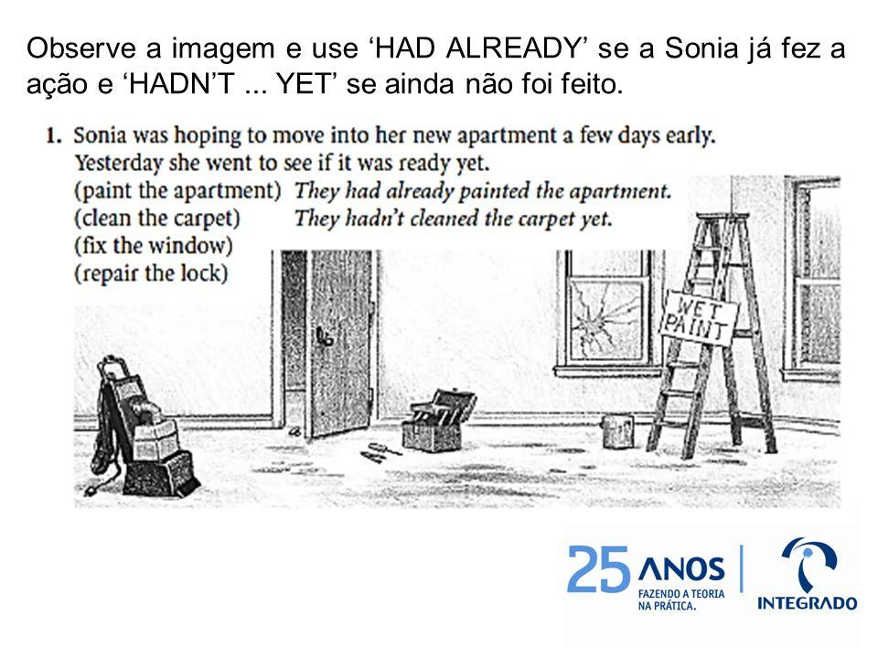 Observe a imagem e use HAD ALREADY se a Sonia já fez a ação e HADNT... YET se ainda não foi feito.