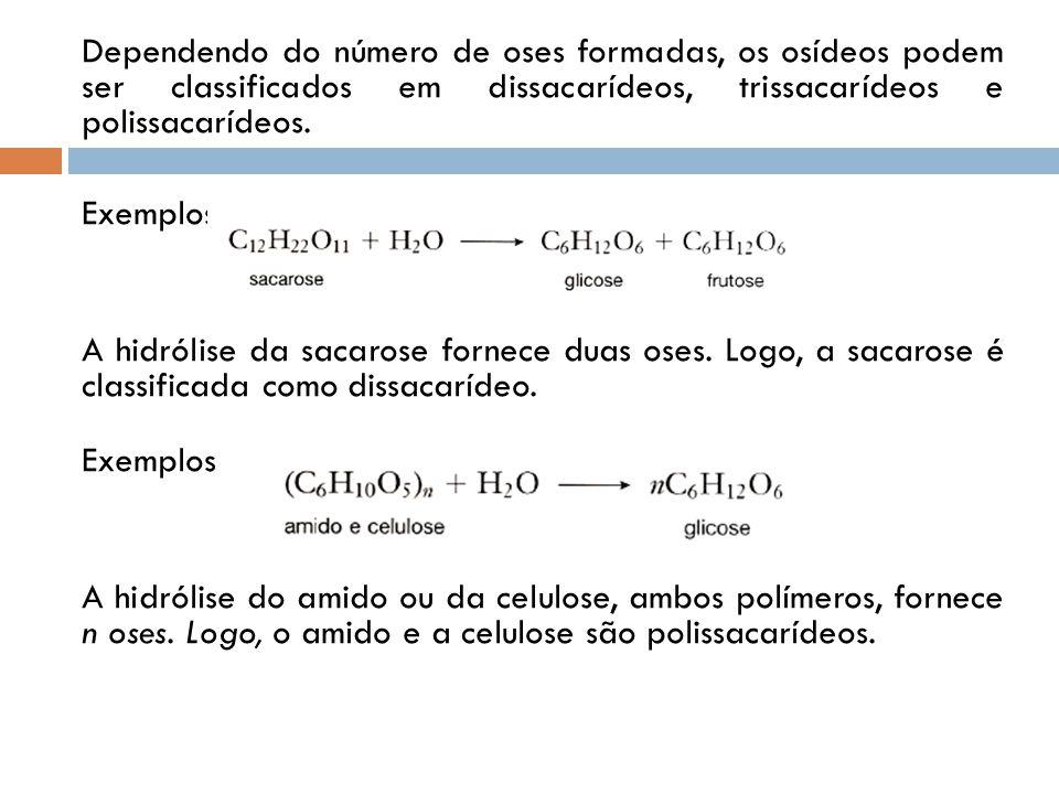 Dependendo do número de oses formadas, os osídeos podem ser classificados em dissacarídeos, trissacarídeos e polissacarídeos. Exemplos A hidrólise da