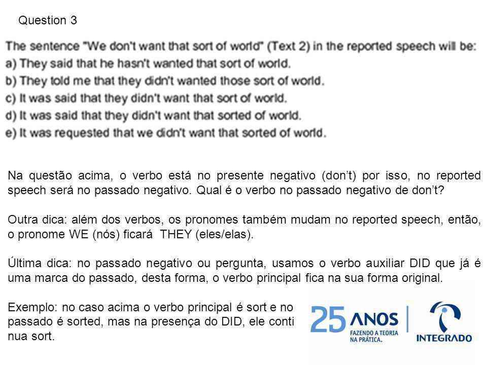 Na questão acima, o verbo está no presente negativo (dont) por isso, no reported speech será no passado negativo. Qual é o verbo no passado negativo d