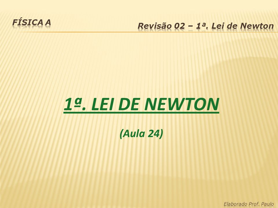 1ª. LEI DE NEWTON (Aula 24)