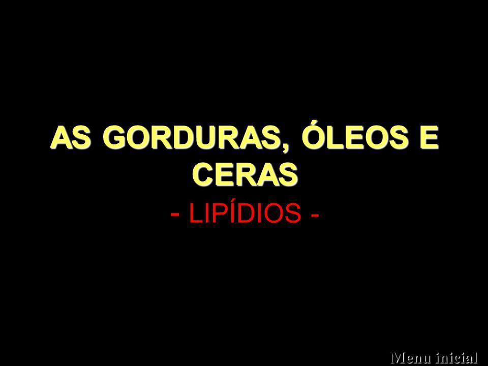 AS GORDURAS, ÓLEOS E CERAS AS GORDURAS, ÓLEOS E CERAS - LIPÍDIOS - Menu inicial Menu inicial