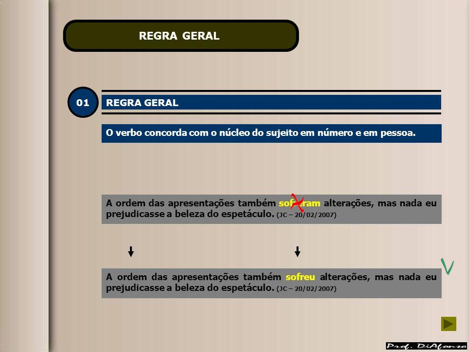 REGRA GERAL 01 REGRA GERAL O verbo concorda com o núcleo do sujeito em número e em pessoa.