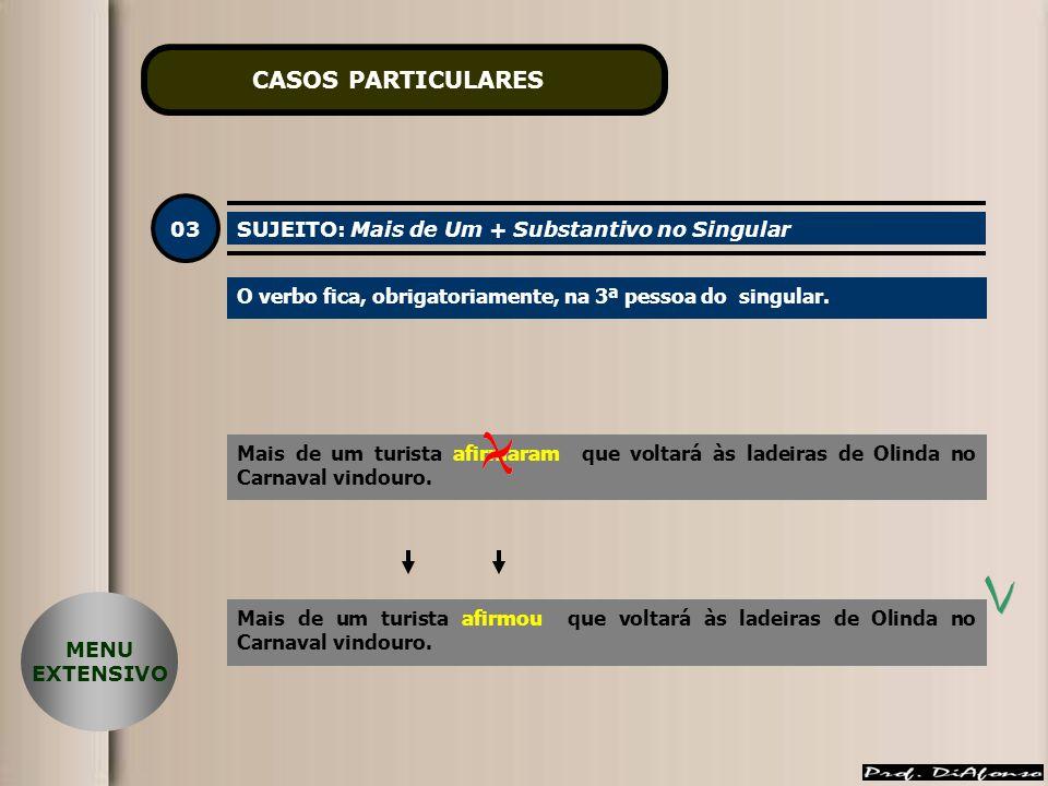 CASOS PARTICULARES 03 SUJEITO: Mais de Um + Substantivo no Singular O verbo fica, obrigatoriamente, na 3ª pessoa do singular.