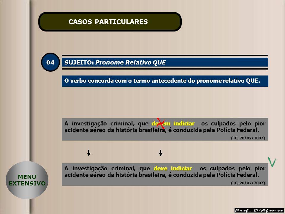 CASOS PARTICULARES 04 SUJEITO: Pronome Relativo QUE O verbo concorda com o termo antecedente do pronome relativo QUE.