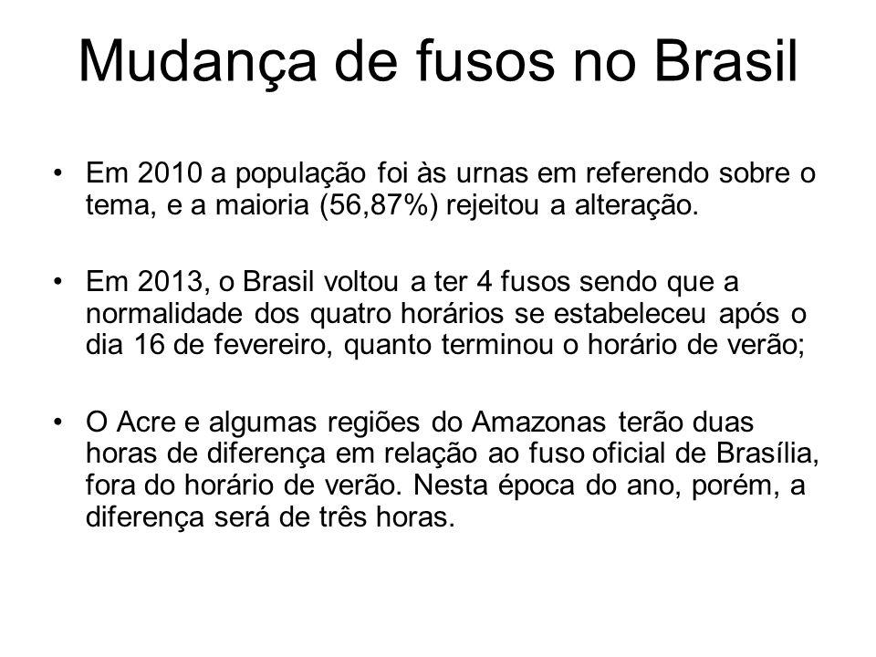 Mudança de fusos no Brasil Em 2010 a população foi às urnas em referendo sobre o tema, e a maioria (56,87%) rejeitou a alteração. Em 2013, o Brasil vo