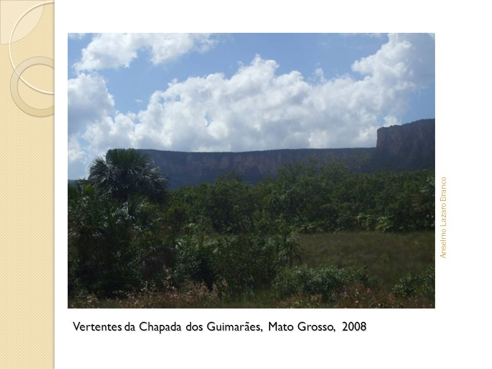 Vertentes da Chapada dos Guimarães, Mato Grosso, 2008 Anselmo Lazaro Branco