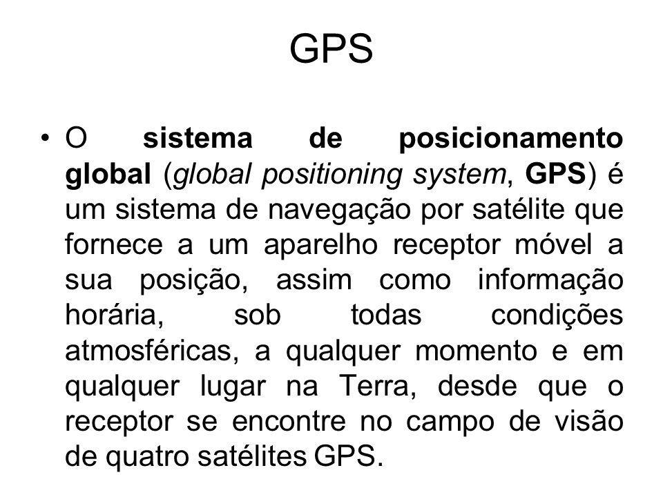 GPS O sistema de posicionamento global (global positioning system, GPS) é um sistema de navegação por satélite que fornece a um aparelho receptor móve