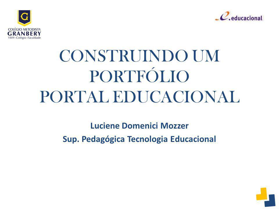 CONSTRUINDO UM PORTFÓLIO PORTAL EDUCACIONAL Luciene Domenici Mozzer Sup. Pedagógica Tecnologia Educacional