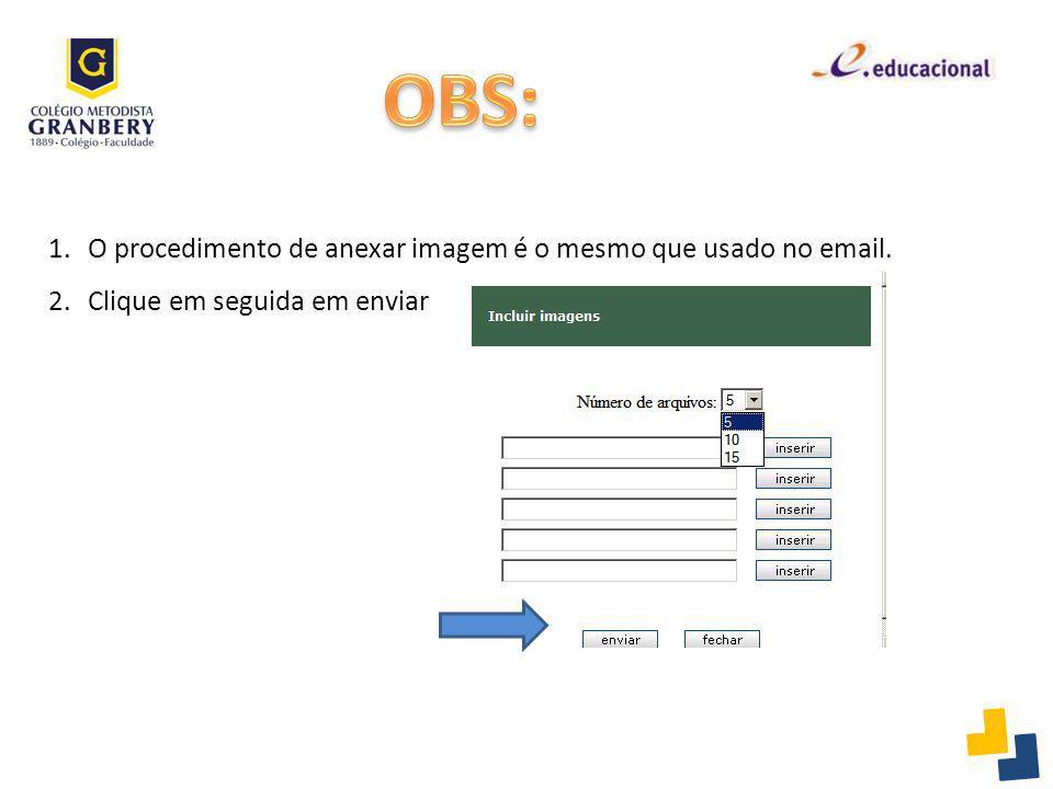 1.O procedimento de anexar imagem é o mesmo que usado no email. 2.Clique em seguida em enviar