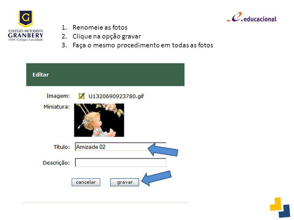 1.Renomeie as fotos 2.Clique na opção gravar 3.Faça o mesmo procedimento em todas as fotos