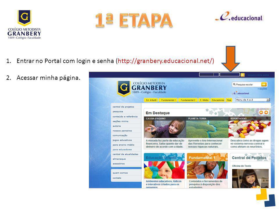 1.Entrar no Portal com login e senha (http://granbery.educacional.net/) 2.Acessar minha página.
