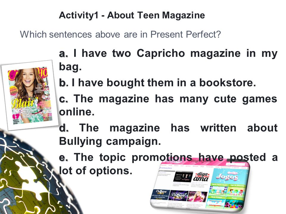 Activity1 - About Teen Magazine a. a. I have two Capricho magazine in my bag.