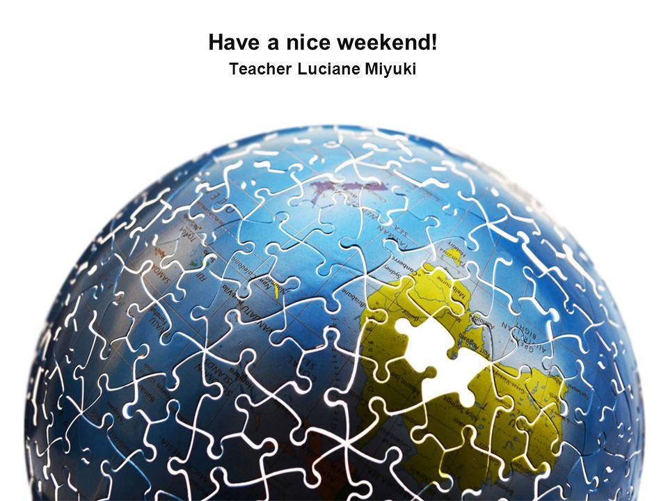 Have a nice weekend! Teacher Luciane Miyuki