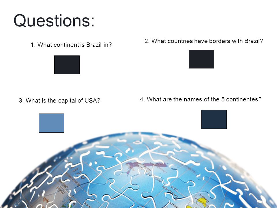 Questions: 1. What continent is Brazil in. 2. What countries have borders with Brazil.