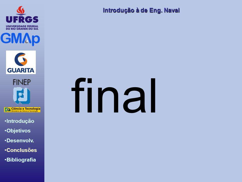 Introdução Objetivos Desenvolv. Conclusões Bibliografia Introdução àde Eng. Naval Introdução à de Eng. Naval final