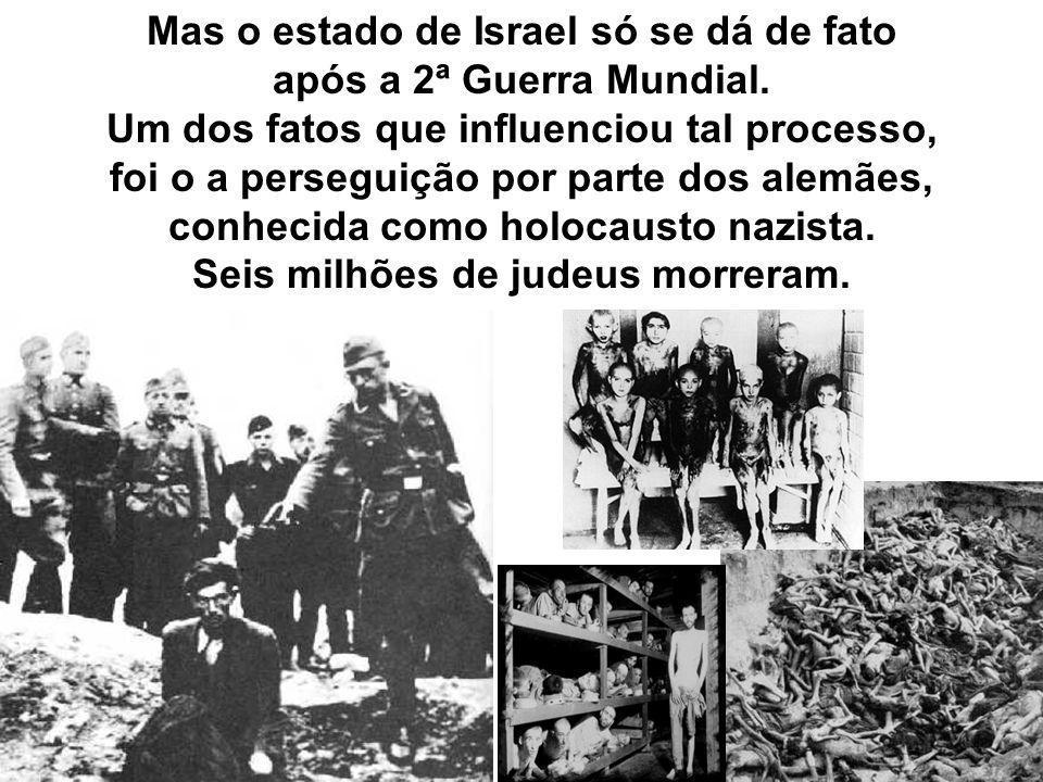 Mas o estado de Israel só se dá de fato após a 2ª Guerra Mundial. Um dos fatos que influenciou tal processo, foi o a perseguição por parte dos alemães