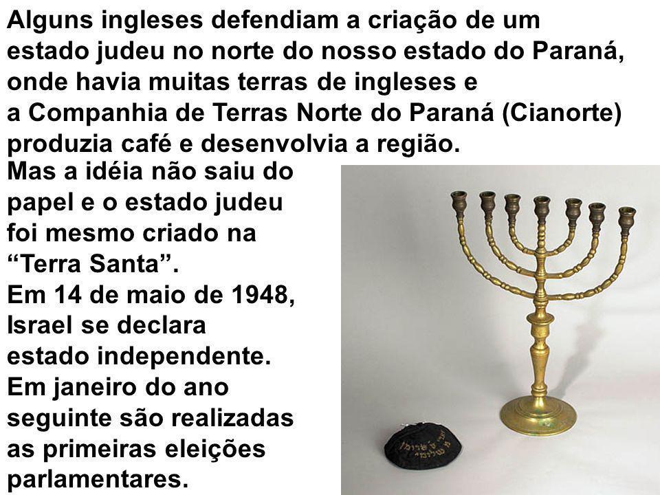 Alguns ingleses defendiam a criação de um estado judeu no norte do nosso estado do Paraná, onde havia muitas terras de ingleses e a Companhia de Terra