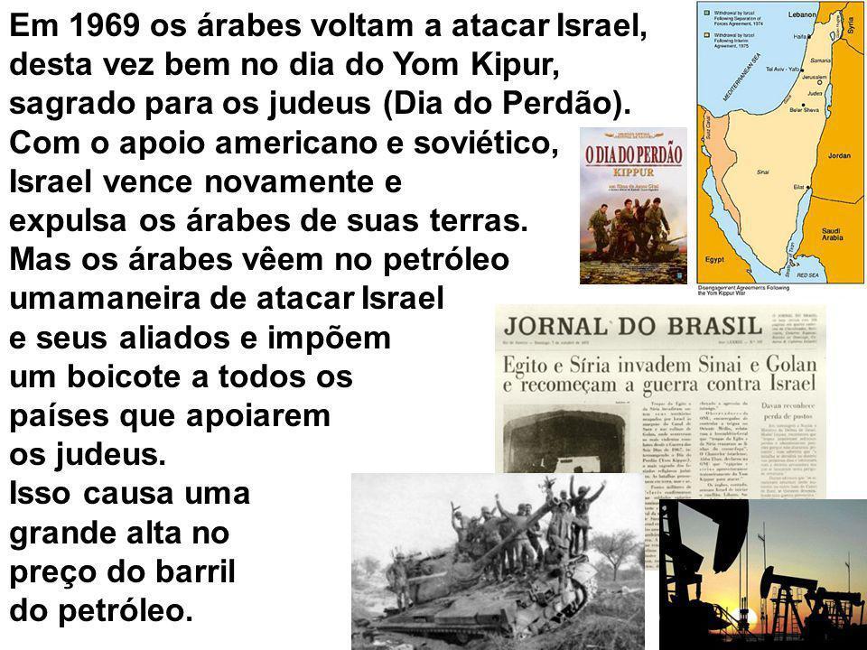 Em 1969 os árabes voltam a atacar Israel, desta vez bem no dia do Yom Kipur, sagrado para os judeus (Dia do Perdão). Com o apoio americano e soviético