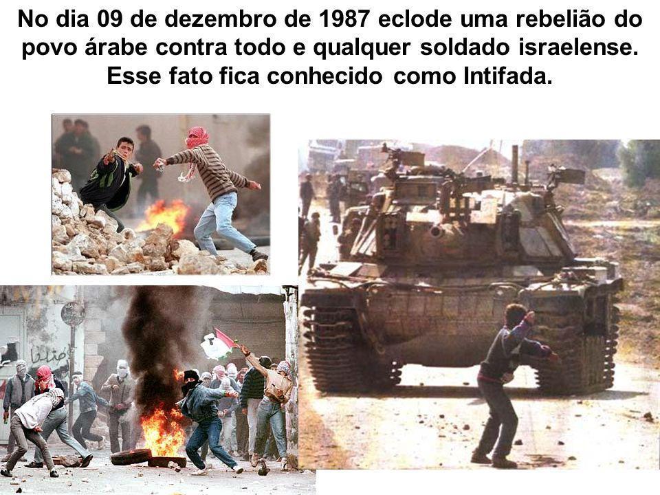 No dia 09 de dezembro de 1987 eclode uma rebelião do povo árabe contra todo e qualquer soldado israelense. Esse fato fica conhecido como Intifada.