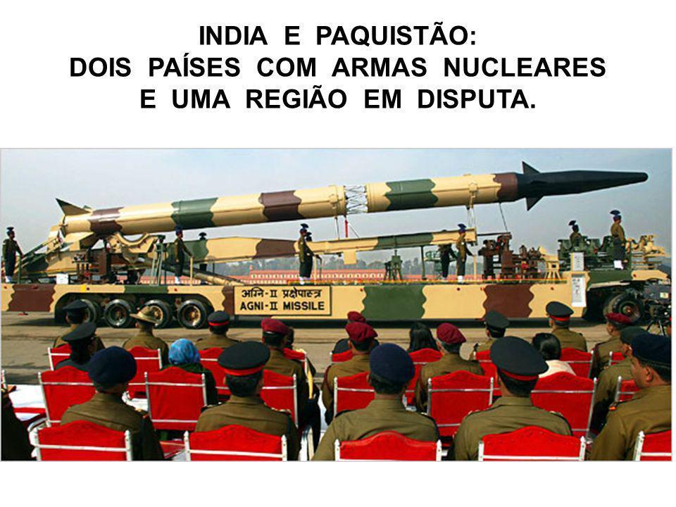 INDIA E PAQUISTÃO: DOIS PAÍSES COM ARMAS NUCLEARES E UMA REGIÃO EM DISPUTA.