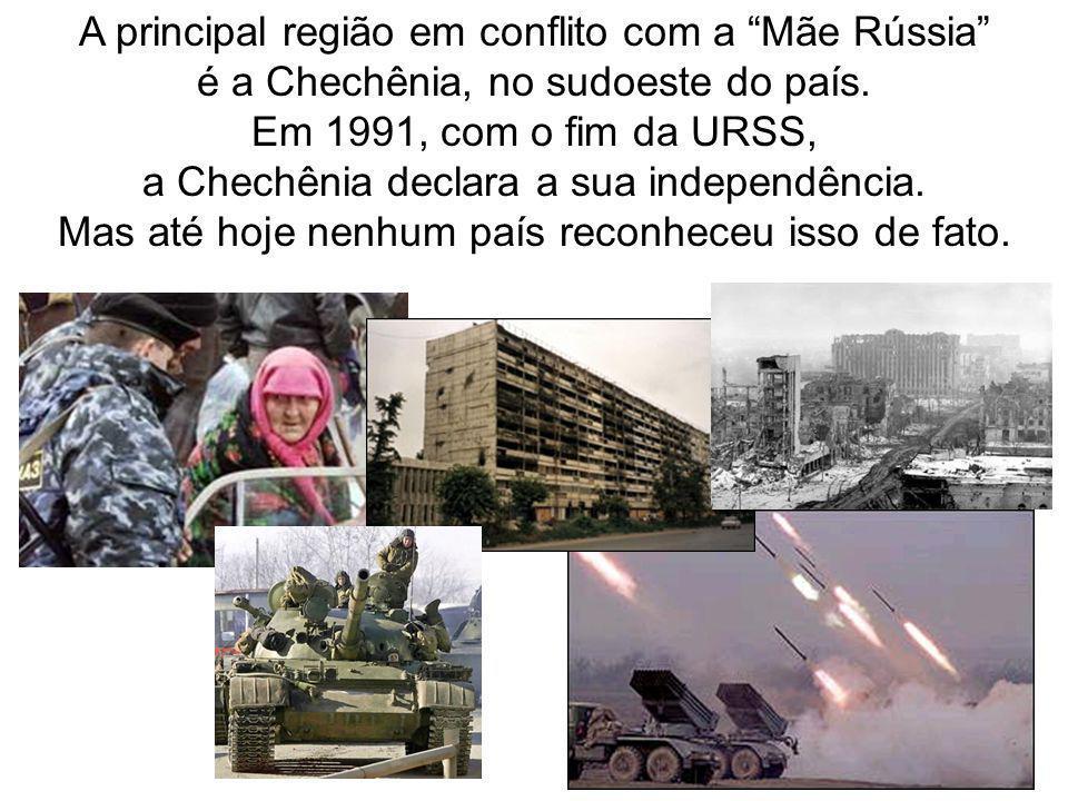 A principal região em conflito com a Mãe Rússia é a Chechênia, no sudoeste do país. Em 1991, com o fim da URSS, a Chechênia declara a sua independênci