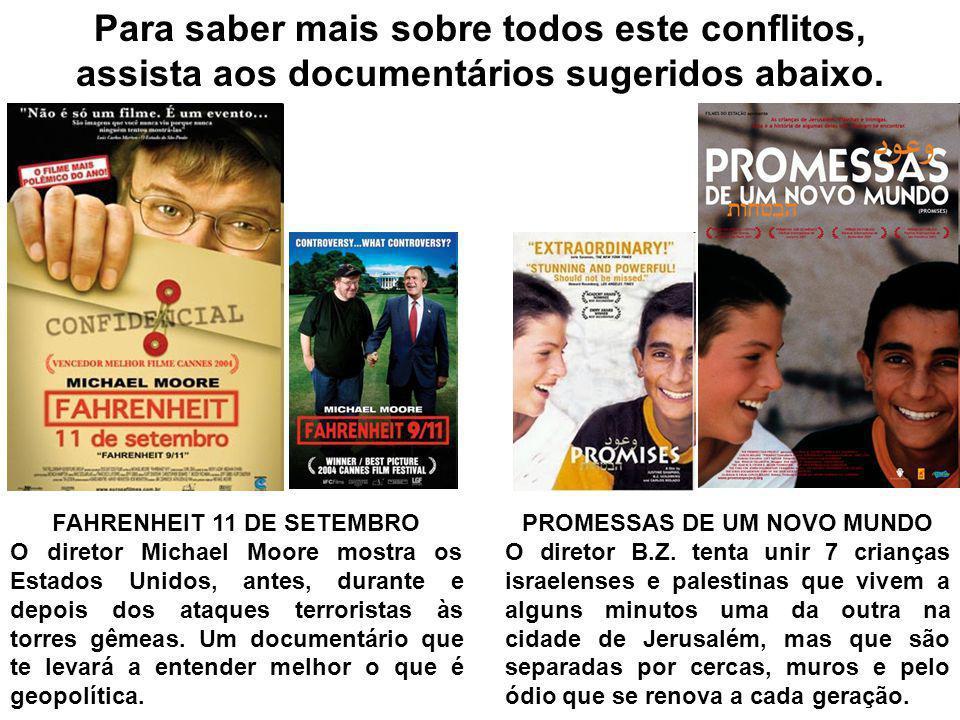 Para saber mais sobre todos este conflitos, assista aos documentários sugeridos abaixo. FAHRENHEIT 11 DE SETEMBRO O diretor Michael Moore mostra os Es