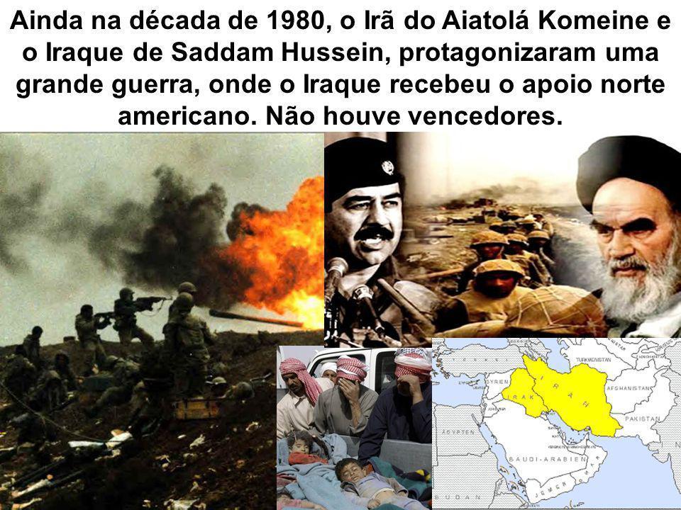 Ainda na década de 1980, o Irã do Aiatolá Komeine e o Iraque de Saddam Hussein, protagonizaram uma grande guerra, onde o Iraque recebeu o apoio norte