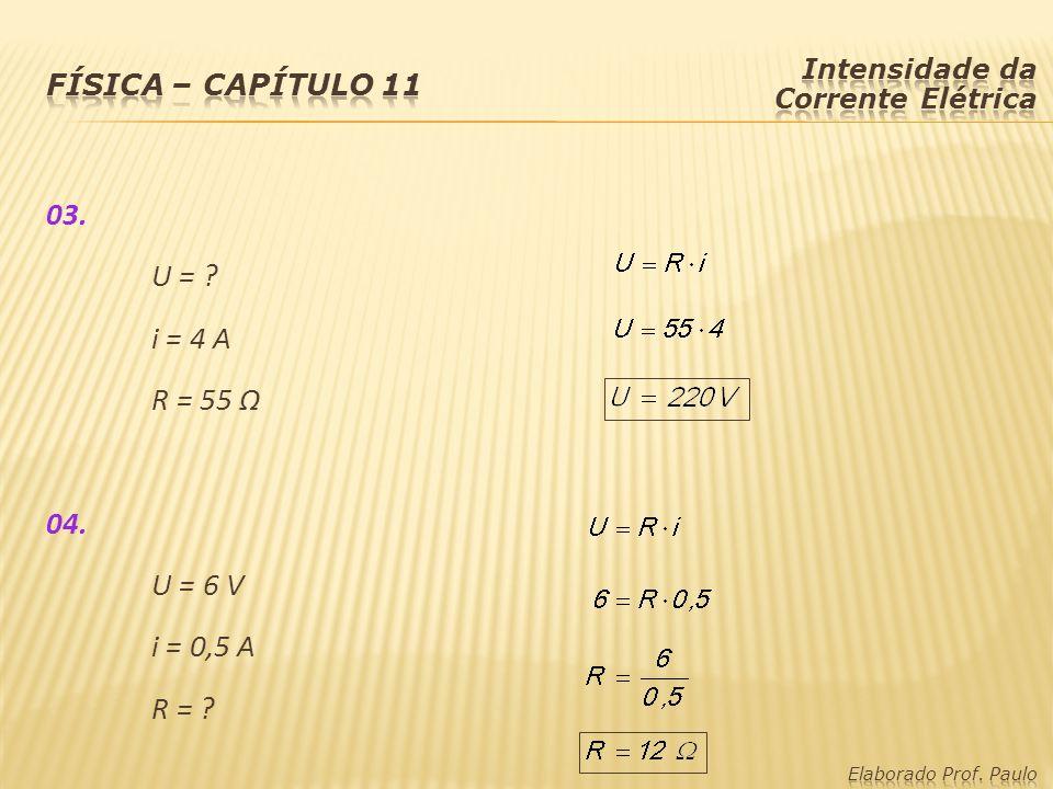 03. U = ? i = 4 A R = 55 Ω 04. U = 6 V i = 0,5 A R = ?