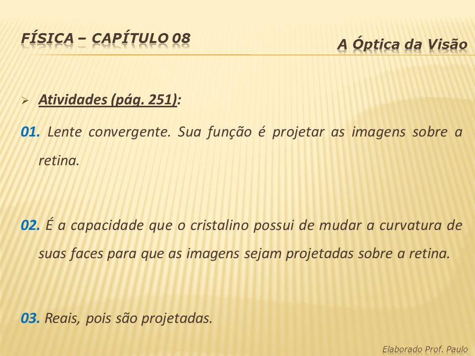 Atividades (pág. 251): 01. Lente convergente. Sua função é projetar as imagens sobre a retina. 02. É a capacidade que o cristalino possui de mudar a c