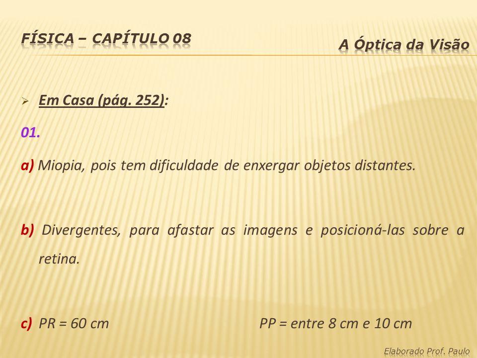 Em Casa (pág.252): 01. a) Miopia, pois tem dificuldade de enxergar objetos distantes.