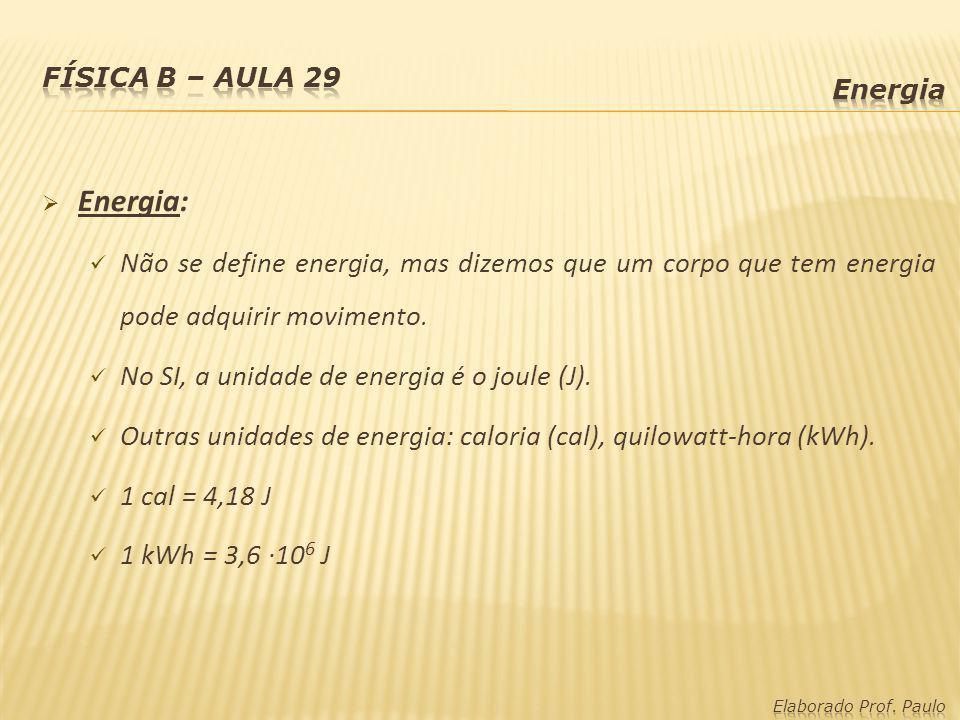 Energia: Não se define energia, mas dizemos que um corpo que tem energia pode adquirir movimento. No SI, a unidade de energia é o joule (J). Outras un