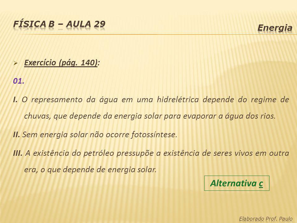 Exercício (pág. 140): 01. I. O represamento da água em uma hidrelétrica depende do regime de chuvas, que depende da energia solar para evaporar a água