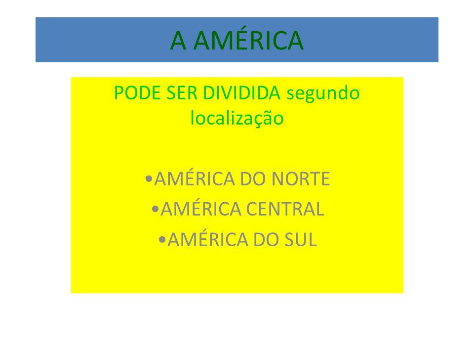 A AMÉRICA PODE SER DIVIDIDA segundo localização AMÉRICA DO NORTE AMÉRICA CENTRAL AMÉRICA DO SUL