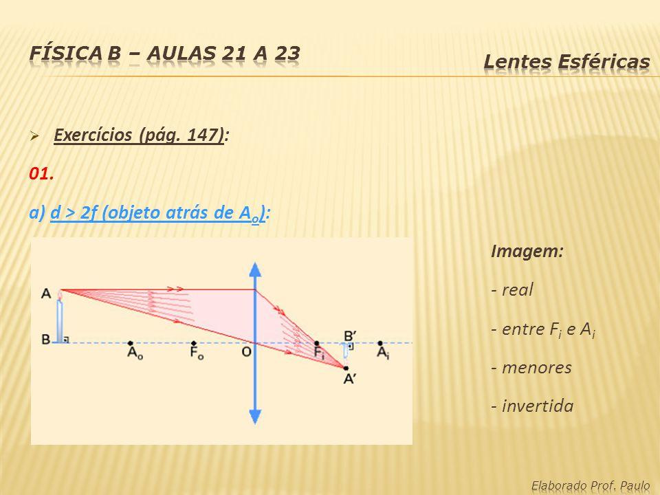 Exercícios (pág. 147): 01. a) d > 2f (objeto atrás de A o ): Imagem: - real - entre F i e A i - menores - invertida