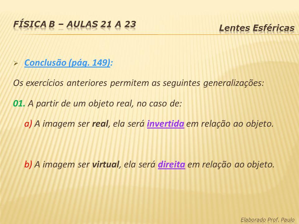 Conclusão (pág. 149): Os exercícios anteriores permitem as seguintes generalizações: 01. A partir de um objeto real, no caso de: a) A imagem ser real,